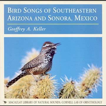 Bird Songs of Southeastern Arizona & Sonora, Mexico CD; Keller G., A.