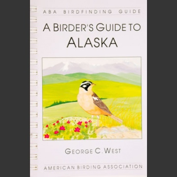 ABA, a Birder's Guide to Alaska (West, G. 2002)