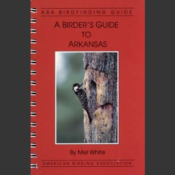 ABA, a Birder's Guide to Arkansas (White, M. 1995)