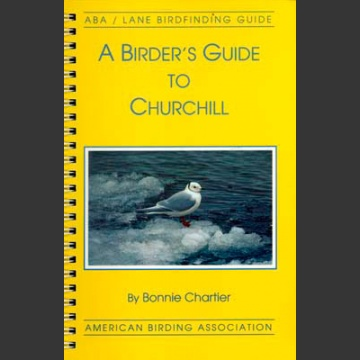 ABA, a Birder's Guide to Churchill (Chartier, B. 1994)