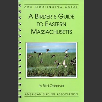 ABA, a Birder's Guide to Eastern Massachutes (Birdobserver 1994)