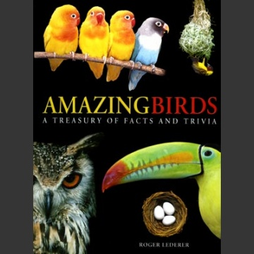 Amazing Birds, A treasure of facts and trivia (Lederer, R. 2007)