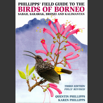 Birds of Borneo, Sabah, Sarawak, Brunei and Kalimantan (Phillips, Q. and Phillips, K. 2014)