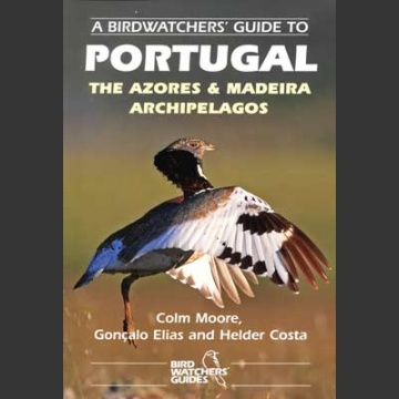 Birdwatchers´ Guide to Portugal, Azores and Madeira (Moore, C.C. 2014)
