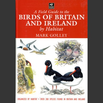 Field Guide to the Birds of Britain and Ireland by Habitat (Golley, M. 2004)