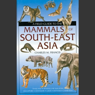 Field Guide to the mammals of South-East Asia (Francis, C. 2008)