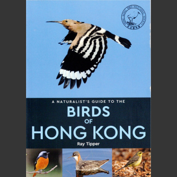 Naturalist's Guide to Birds of Hong Kong (Ray Tipper, 2018)