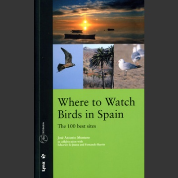 Where to watch Birds in Spain, the 100 best sites (Montero, J. 2006)