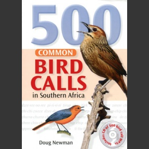 500 common bird calls in Southern Africa (Newman, D. 2013)