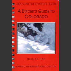 ABA, a Birder's Guide to Colorado (Holt, H.R. 1997)