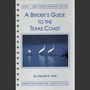 ABA, a Birder's Guide to Texas Coast (Holt, H.R. 1993)
