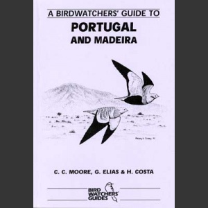 Birdwatchers´ Guide to Portugal and Madeira (Moore, C.C. 1997)