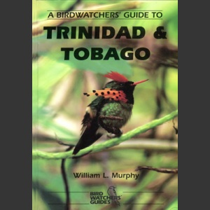 Birdwatchers' Guide to Trininad and Tobago (Murphy, W. 2004)