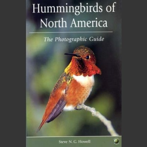 Hummingbirds of North America, the Photographic Guide (Steve N. G. Howell 2002)