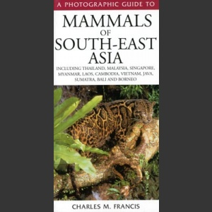 Photographic guide to mammals of South-East Asia (Francis, C., M. 2001)