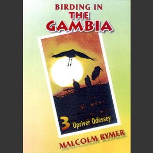 Birding in the Gambia –DVD:osa 3: Upriver Odyssey; Rymer, M.